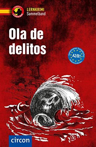 Ola de delitos: Spanisch A2-B1 (Compact Lernkrimi Sammelband)
