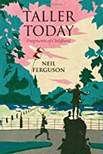 Taller Today: Fragments of a Childhood by Neil Ferguson (2013-06-10)