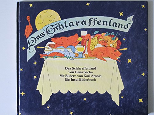 Das Schlaraffenland von Hans Sachs Mit Bildern von Karl Arnold Ein Insel Bilderbuch Faksimile bzw. Reprint der Ausgabe 1925