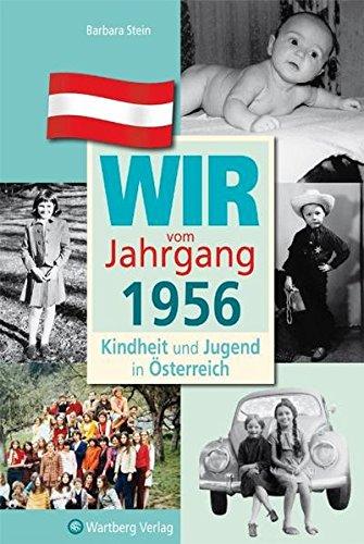 Wir vom Jahrgang 1956 - Kindheit und Jugend in Österreich (Jahrgangsbände Österreich)