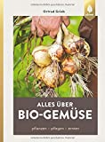 Alles über Bio-Gemüse: Pflanzen, pflegen, ernten