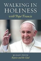 Walking in Holiness with Pope Francis: 30 Days with Rejoice and Be Glad