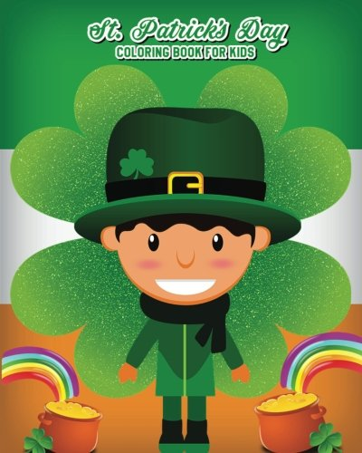 St. Patrick's Day Coloring Book For Kids: Super Fun Coloring Book for Kids Filled with Leprechauns,Pots of Gold, Shamrocks and Rainbows