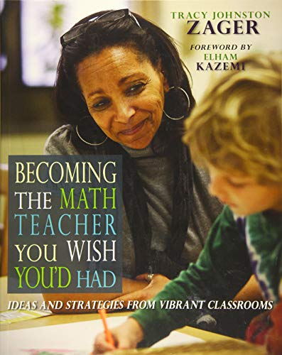 Compare Textbook Prices for Becoming the Math Teacher You Wish You'd Had: Ideas and Strategies from Vibrant Classrooms  ISBN 9781571109965 by Zager, Tracy