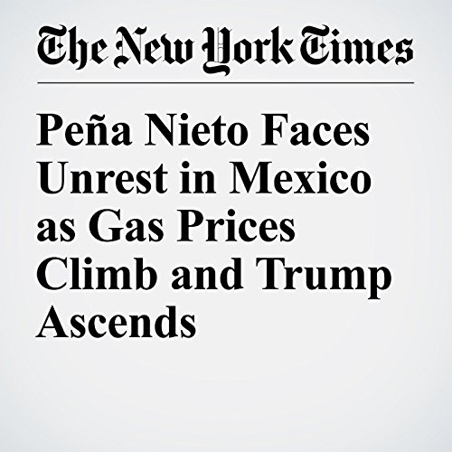 Peña Nieto Faces Unrest in Mexico as Gas Prices Climb and Trump Ascends copertina