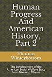 Human Progress And American History, Part 2: The Development of the American Social Welfare State From Nixon to Obama (Volume 2)