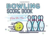 BOWLING SCORE BOOK ENJOY YOUR TIME: Bowling Game Record Book Scoring Notebook For League Bowlers & Bowling & friends group.