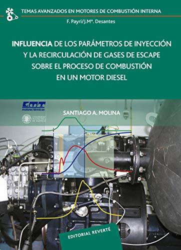 Influencia de los parámetros de inyección y regulación de gases de escape sobre el proceso de combustión en un motor diesel (Temas Avanzados en Motores de Combustión Interna nº 4)