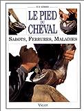 LE PIED DU CHEVAL. Sabots, Ferrures, Maladies