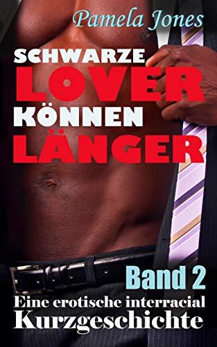Schwarze Lover können länger, Sexabenteuer mit meinem schwarzen Chef: Erotische interracial Kurzgeschichte, Band 2