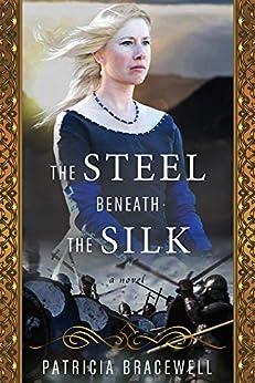 The Steel Beneath the Silk: A Novel by [Patricia Bracewell]