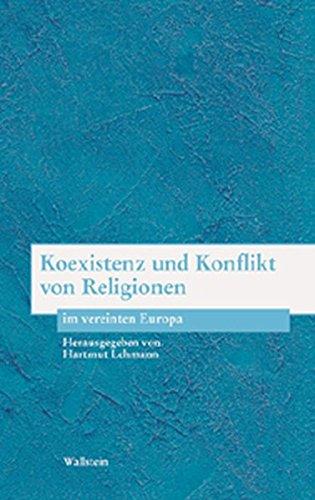 Koexistenz und Konflikt von Religionen im vereinten Europa (Bausteine zu einer europäischen Religionsgeschichte im Zeitalter der Säkularisierung)