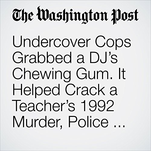 Undercover Cops Grabbed a DJ's Chewing Gum. It Helped Crack a Teacher's 1992 Murder, Police Say. copertina