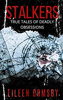 Stalkers: True tales of deadly obsessions (Dark Webs True Crime) by [Eileen Ormsby]