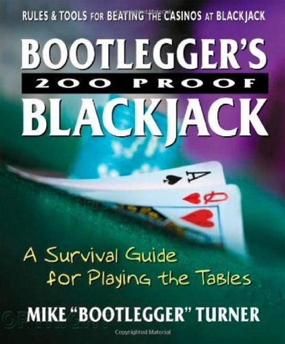 Bootlegger's 200 Proof Blackjack : A Survival Guide for Playing the Tables
