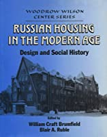 Russian Housing in the Modern Age: Design and Social History (Woodrow Wilson Center Press)