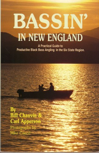 Bassin' in New England : A Practical Guide to Productive Black Bass Angling in the Six State Region