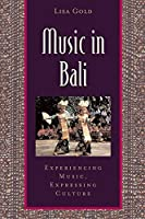 Music in Bali: Experiencing Music, Expressing Culture (Global Music Series)