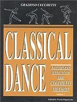 Complete Manual of Classical Dance: Enrico Cecchetti Method (Classical Dance: A Complete Manual of the Cecchetti Method)