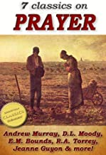 7 classics on PRAYER: Torrey (How to Pray), Murray (School of Prayer), Moody (Prevailing Prayer), Goforth, Muller (Answers to Prayer), Bounds (Power Through ... of Prayer) (Top Christian Classics Book 1)