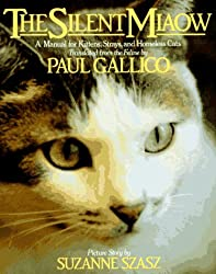 Image: The Silent Miaow: A Manual for Kittens, Strays, and Homeless Cats | Paperback: 160 pages | by Paul Gallico (Author). Publisher: Three Rivers Press; Reprint edition (October 13, 1985)