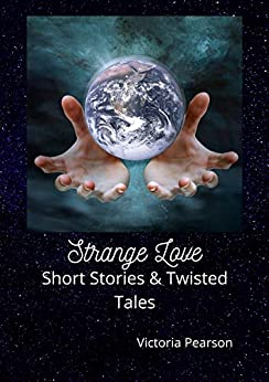 Strange Love Short Stories and Twisted Tales (Strange Stories Book 1) by [Victoria Pearson]