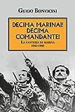 Decima Marinai! Decima Comandante!: La fanteria di marina. 1943-1945 (1914-1918. Prima guerra mondiale)