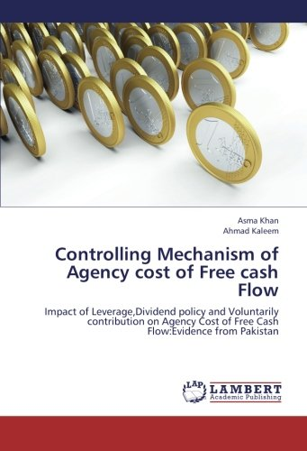 Controlling Mechanism of Agency cost of Free cash Flow: Impact of Leverage,Dividend policy and Voluntarily contribution on Agency Cost of Free Cash Flow:Evidence from Pakistan