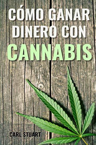CÓMO GANAR DINERO CON CANNABIS: Descubre las formas legales de ganar dinero con este oro verde y conoce la historia de la marihuana para comprender el ... obtener beneficios sin necesidad de cultivar