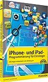 iPhone- und iPad-Programmierung für Einsteiger - iOS-Apps entwickeln von Anfang an (Macintosh Bücher) - Ingo Böhme