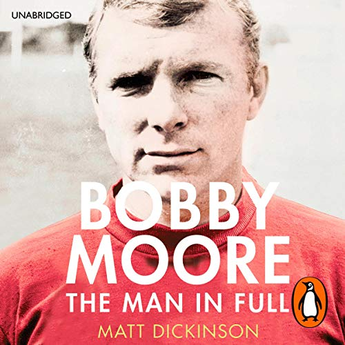 Bobby Moore     The Man in Full              By:                                                                                                                                 Matt Dickinson                               Narrated by:                                                                                                                                 Colin Mace                      Length: 9 hrs and 58 mins     2 ratings     Overall 4.5