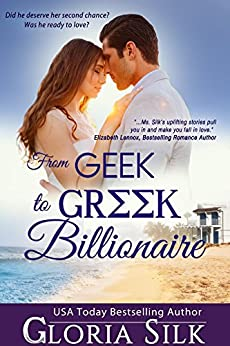 From Geek to Greek Billionaire: Did he deserve her second chance? Could he love a woman with secrets? by [Gloria Silk]
