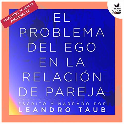 El problema del ego en la relación de pareja [The Problem of the Ego in the Couple Relationship] audiobook cover art