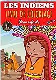 Livre de Coloriage Les Indiens: Pour Enfants Filles & Garçons   Livre Préscolaire 40 Pages et Dessins Uniques à Colorier sur Les Indiens d'Amérique, ... Américains   Idéal Activité à la Maison.