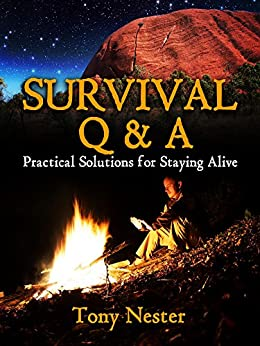Survival Q & A: Practical Solutions for Staying Alive (Practical Survival Series Book 11) by [Tony Nester, Emily Nemchick]