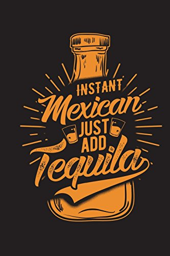 Instant Mexican Just Add Tequila: Funny Journal For Drinking Blank Lined Notebook
