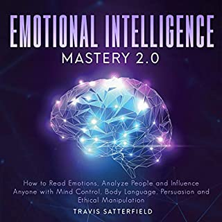 Emotional Intelligence Mastery 2.0     How to Read Emotions, Analyze People and Influence Anyone with Mind Control, Body Language, Persuasion and Ethical Manipulation              By:                                                                                                                                 Travis Satterfield                               Narrated by:                                                                                                                                 Damien Brunetto                      Length: 3 hrs and 36 mins     24 ratings     Overall 5.0