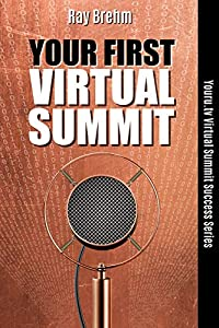 Your First Virtual Summit: How To Host Your First Virtual Summit In The Next 90 Days Even If You Have No List And No Connections (Youru.tv Virtual Summit Success Series Book 1)