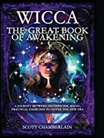 Wicca the Great Book of Awakening: A Journey Between Esotericism, Magic, Practical Exercises to Enter the New Era