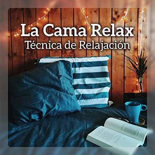 La Cama Relax - Técnica de Relajacion, Música Especial, Relajacion Más Profunda, Serenidad, Ejercicios de Meditacion