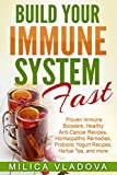 Build Your Immune System Fast: Proven Immune Boosters, Healthy Anti-Cancer Recipes, Homeopathic Remedies, Probiotic Yogurt Recipes, Herbal Tea, and more ... Immunity Series Book 3) (English Edition)