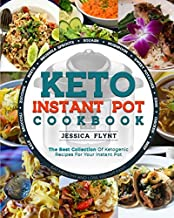 Keto Instant Pot Cookbook: The Best Collection of Ketogenic Recipes for Your Instant Pot
