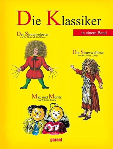 Die Klassiker - Der Struwwelpeter, Max und Moritz und die Struwwelliese: Klassiker 3 Titel in einem Buch