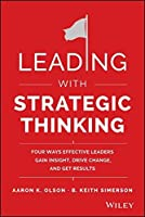 Leading with Strategic Thinking: Four Ways Effective Leaders Gain Insight, Drive Change, and Get Results by Aaron K. Olson B. Keith Simerson(2015-04-13)