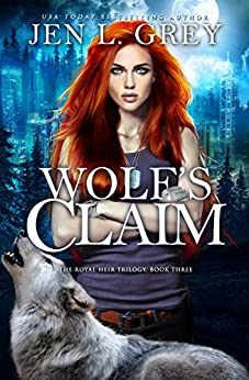Wolf's Claim (The Royal Heir Series Book 3) by [Jen L. Grey]