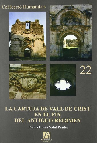 La cartuja de Vall de Crist en el fin del Antiguo Régimen: 22 (Humanitats)