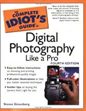 The Complete Idiot's Guide to Digital Photography Like A Pro, 4E
