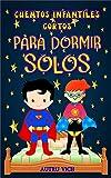 Cuentos infantiles cortos para DORMIR SOLOS: Libro infantil de autoayuda para Niños y Niñas para REFLEXIONAR con Valores y Emociones ( 3 años – 8 años )