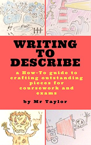 WRITING TO DESCRIBE: A HOW-TO GUIDE TO CRAFTING OUTSTANDING PIECES FOR COURSEWORK AND EXAMS