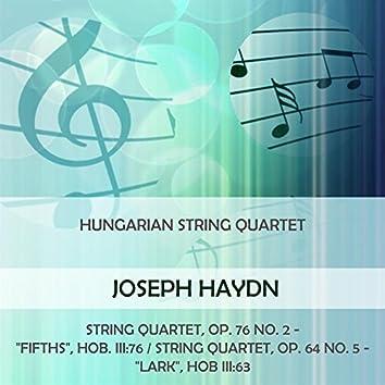 "Hungarian String Quartet Play: Joseph Haydn: String Quartet, OP. 76 NO. 2 - ""Fifths"", HOB. Iii:76 / String Quartet, OP. 64 NO. 5 - ""Lark"", Hob Iii:63 (Live)"